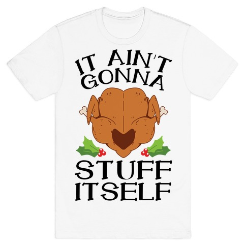 It Ain't Gonna Stuff Itself T-Shirt