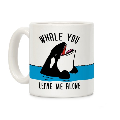 Whale You Leave Me Alone Coffee Mug