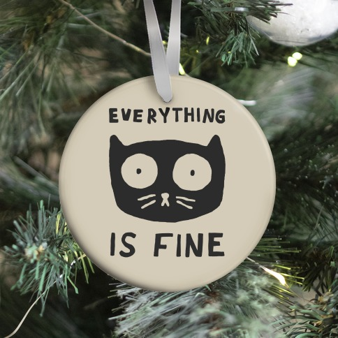 Everything Is Fine Cat Ornament