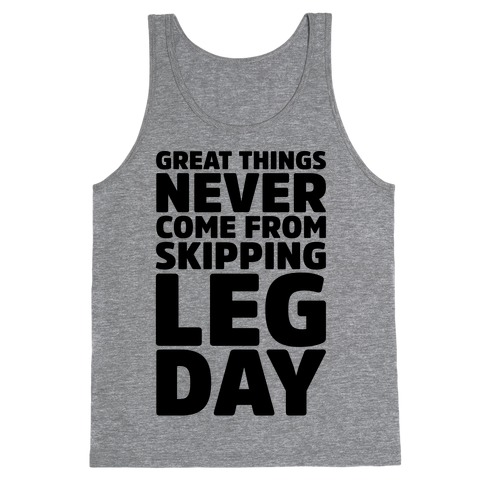 Great Things Never Come From Skipping Leg Day Tank Top