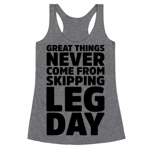 Great Things Never Come From Skipping Leg Day Racerback Tank Top