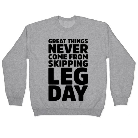 Great Things Never Come From Skipping Leg Day Pullover