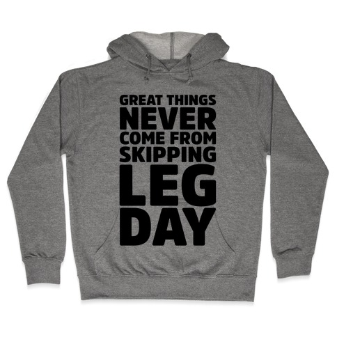 Great Things Never Come From Skipping Leg Day Hooded Sweatshirt