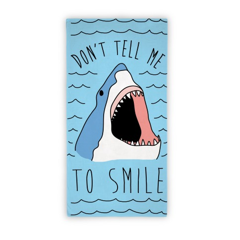 Don't Tell Me To Smile Shark Towel Beach Towel