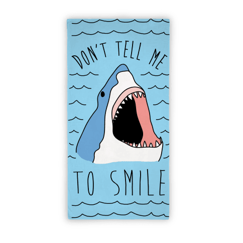 Don't Tell Me To Smile Shark Towel
