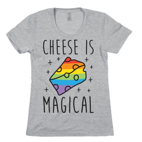 Cheese Is Magical Womens T-Shirt