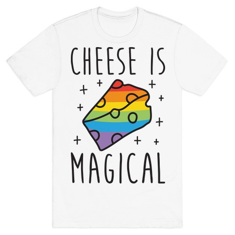 Cheese Is Magical T-Shirt
