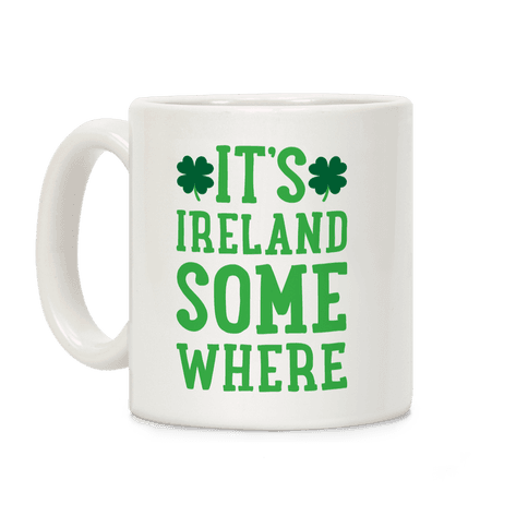 It's Ireland Somewhere Coffee Mug