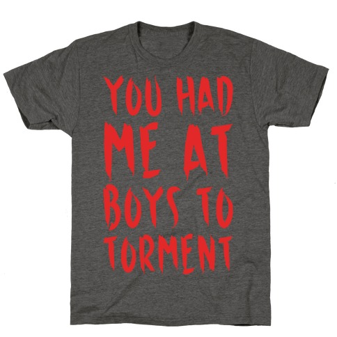 You Had Me At Boys To Torment Parody White Print T-Shirt
