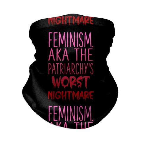 Feminism. AKA the Patriarchy's Worst Nightmare Neck Gaiter