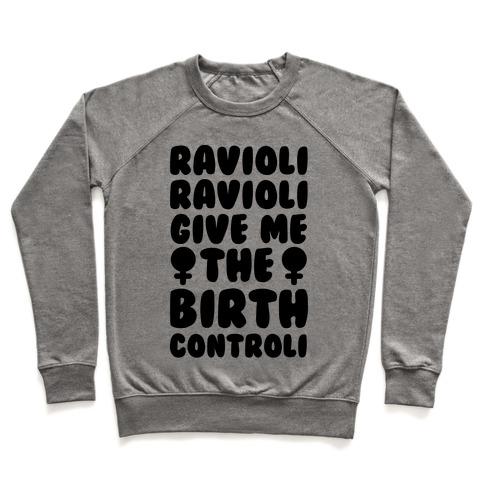 Ravioli Ravioli Give Me The Birth Controli Pullover