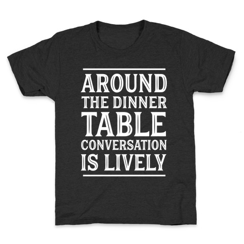 Around The Dinner Table, Conversation Is Lively Kids T-Shirt