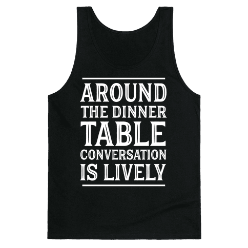 Around The Dinner Table, Conversation Is Lively Tank Top