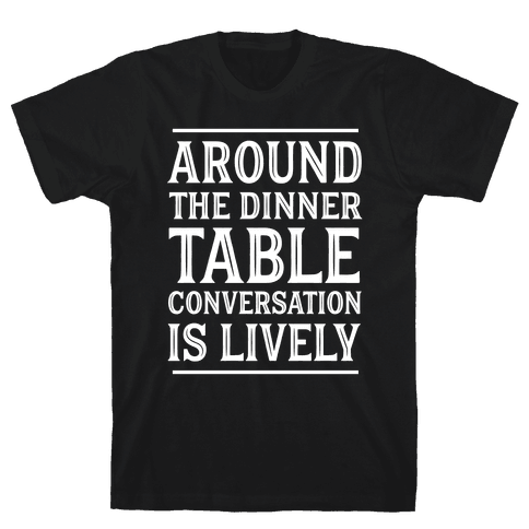 Around The Dinner Table, Conversation Is Lively Mens T-Shirt