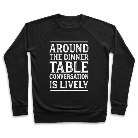Around The Dinner Table, Conversation Is Lively Pullover