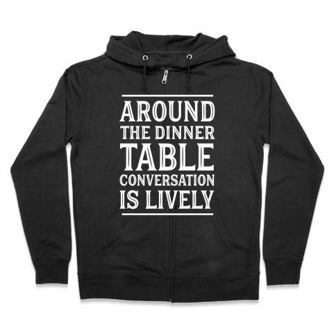 Around The Dinner Table, Conversation Is Lively Zip Hoodie