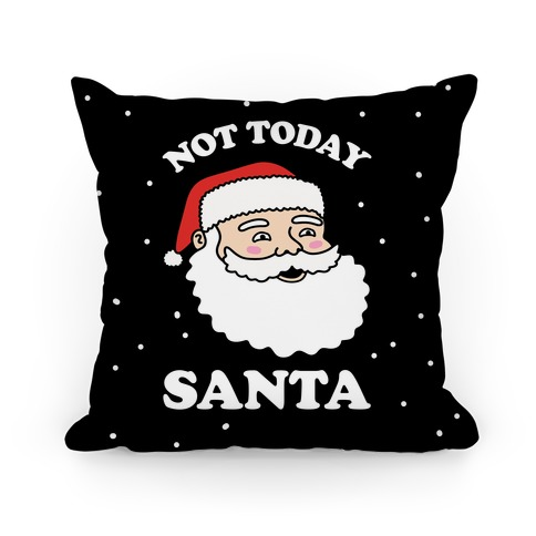Not Today Santa Pillow