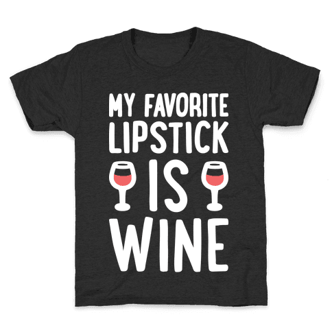 My Favorite Lipstick Is Wine Kids T-Shirt