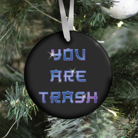 You Are Trash Ornament