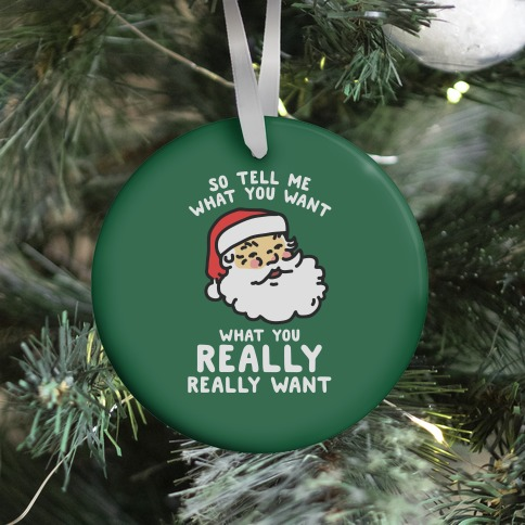 Tell Me What You Want Santa Ornament