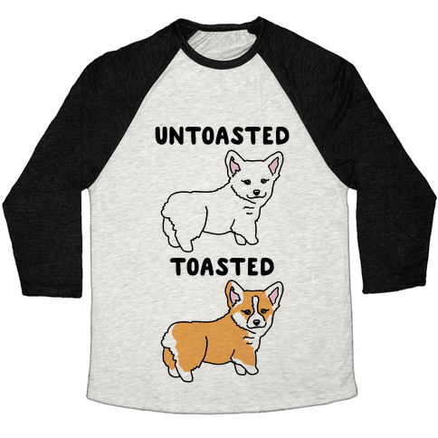 Untoasted and Toasted Corgis  Baseball Tee