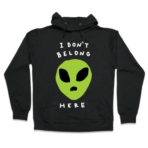 I Don't Belong Here Hooded Sweatshirt