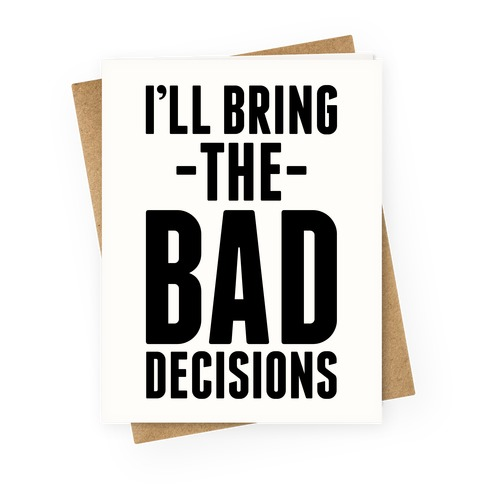 I'll Bring the Bad Decisions Greeting Card