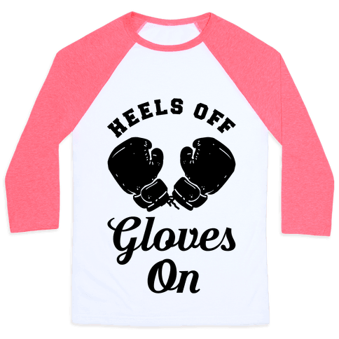 Heels Off Gloves On Baseball Tee