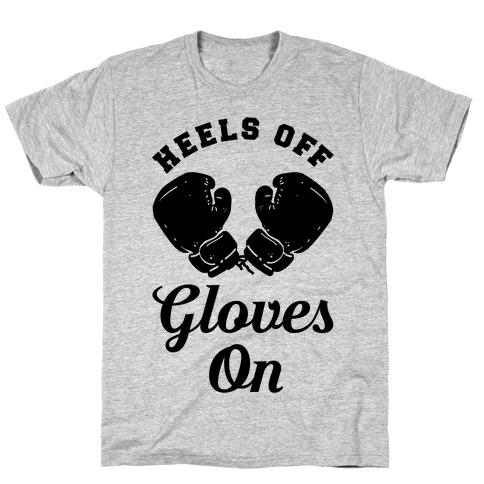 Heels Off Gloves On T-Shirt