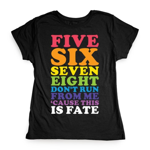 Five Six Seven Eight Don't Run For Me 'Cause This Is Fate Womens T-Shirt