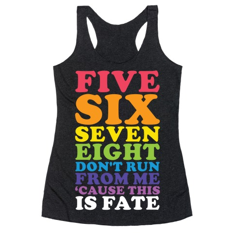 Five Six Seven Eight Don't Run For Me 'Cause This Is Fate Racerback Tank Top