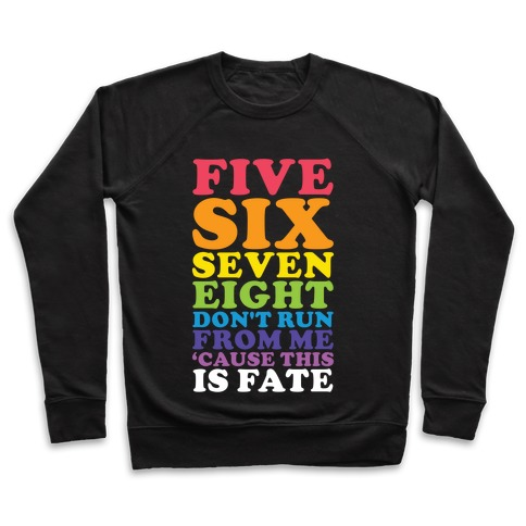 Five Six Seven Eight Don't Run For Me 'Cause This Is Fate Pullover
