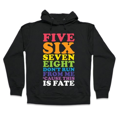 Five Six Seven Eight Don't Run For Me 'Cause This Is Fate Hooded Sweatshirt