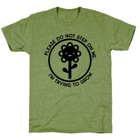 Please Do Not Step On Me I'm Trying To Grow Flower T-Shirt