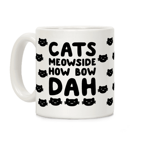 Cats Meowside How Bow Dah Parody Coffee Mug