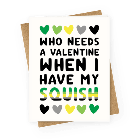 Who Needs a Valentine When I Have My Squish Greeting Card