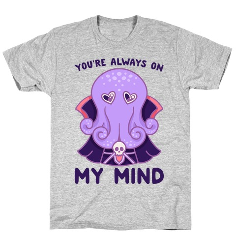You're Always On My Mind (Mind Flayer) T-Shirt