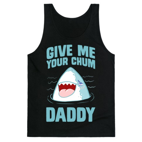 Give Me Your Chum Daddy Tank Top