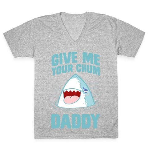 Give Me Your Chum Daddy V-Neck Tee Shirt