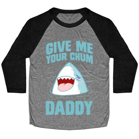 Give Me Your Chum Daddy Baseball Tee