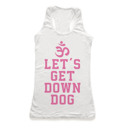 Let's Get Down Dog Racerback Tank Top