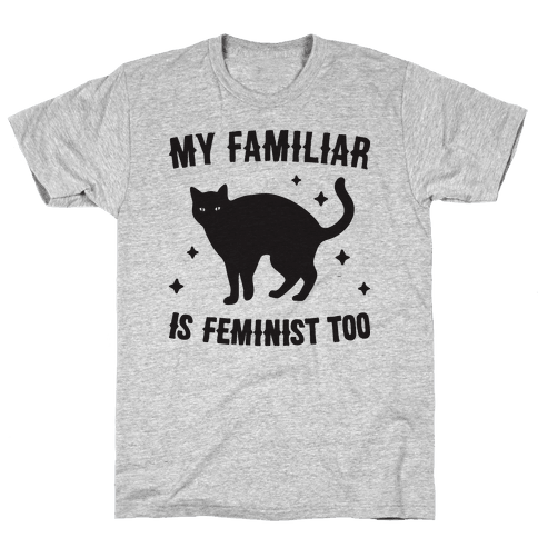 My Familiar Is Feminist Too Mens T-Shirt