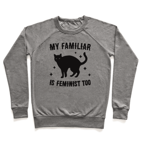 My Familiar Is Feminist Too Pullover