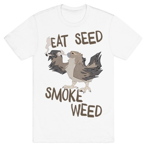 Eat Seed Smoke Weed T-Shirt