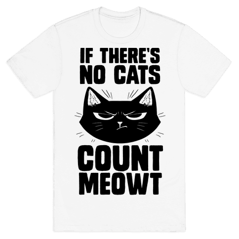 If There's No Cat's Count Meowt Mens/Unisex T-Shirt