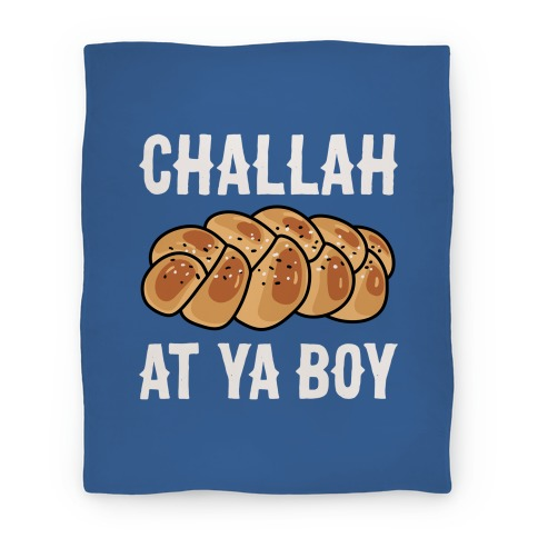 Challah At Ya Boy Blanket