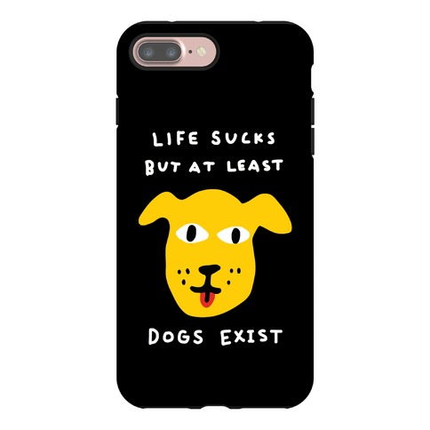 Life Sucks But At Least Dogs Exist Phone Case