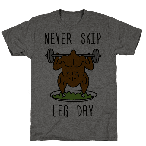 Never Skip Leg Day Mens T-Shirt