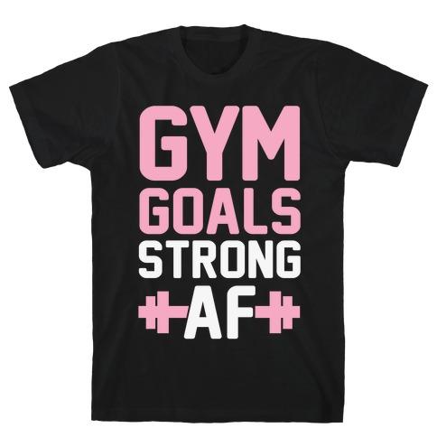Gym Goals: Strong AF T-Shirt