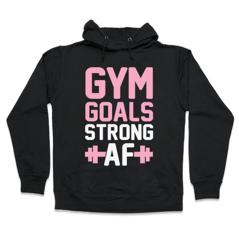 Gym Goals: Strong AF Hooded Sweatshirt